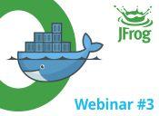 Webinar part III: JFrog Bintray, the Only Enterprise Grade Docker Repository Service