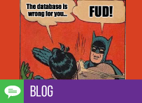 """Database is wrong for you"" and all that FUD"